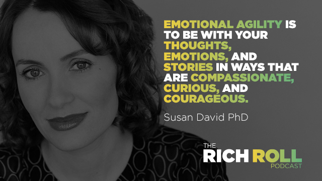 The Rich Roll Podcast – Susan David, PhD on The Power of Emotional Agility and Why Discomfort is The Price of Admission to a Meaningful Life
